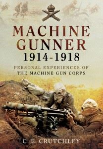 Machine Gunner 1914-18: Personal Experiences of the Machine Gun Corps